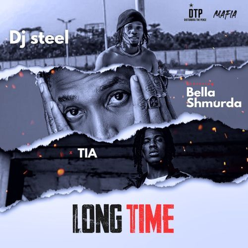DJ Steel - Long Time Ft. Bella Shmurda x TIA