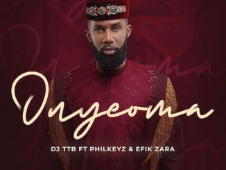 DJ TTB - Onyeoma Ft. Philkeyz x Efik Zaza