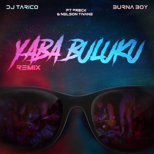 DJ Tarico & Burna Boy - Yaba Buluku (Remix) Ft. Preck, Nelson Tivane