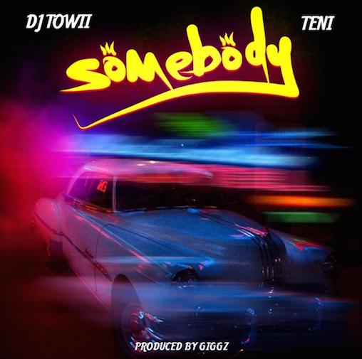DJ Towii - Somebody Ft. Teni