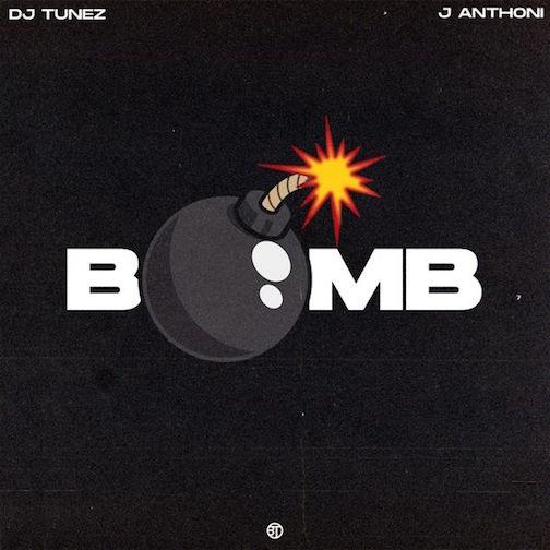 DJ Tunez - Bomb Ft. J Anthoni