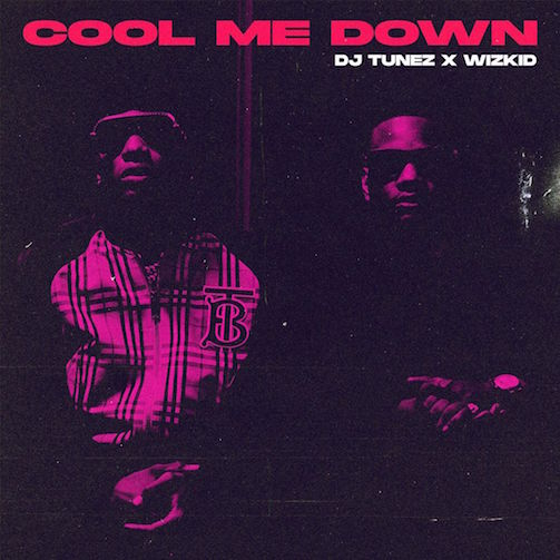 DJ Tunez Ft. Wizkid - Cool Me Down
