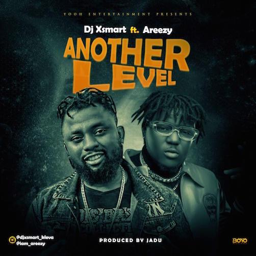 DJ XSmart - Another Level Ft. Areezy