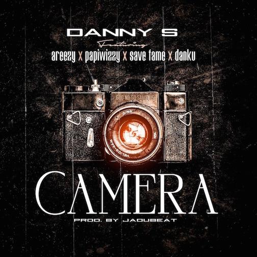 Danny S - Camera Ft. Areezy x Papiwizzy x Savefame x Danku