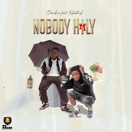 Denko -Nobody Holy Ft. Hotkid