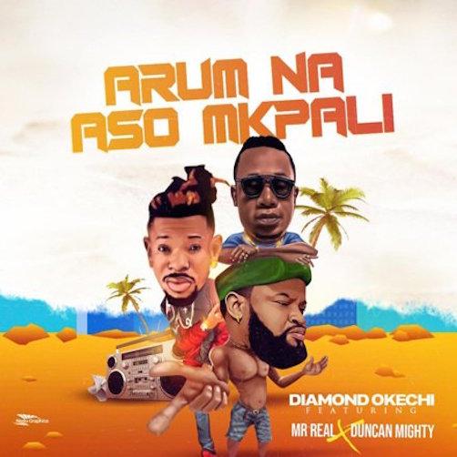 Diamond Okechi - Arum Na Aso Mkpali Ft. Duncan Mighty & Mr Real
