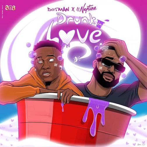 Dotman - Drunk In Love Ft. DJ Neptune