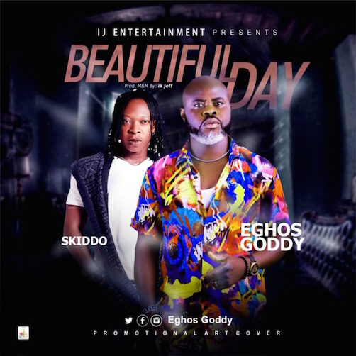 Eghos Goddy - Beautiful Day Ft. Oko Skiddo