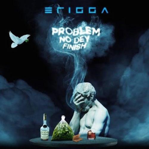 Erigga - Problem No Dey Finish