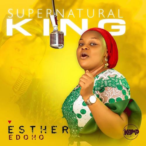 Esther Edoho - Supernatural King