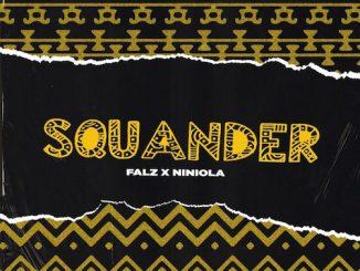 Falz x Niniola - Squander Lyrics