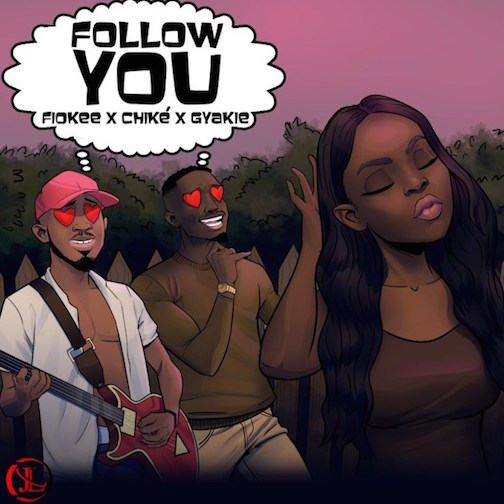 Fiokee - Follow You Ft. Chike & Gyakie