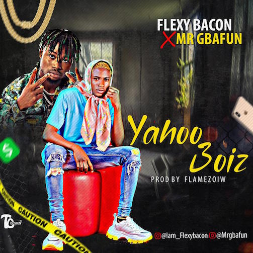 Flexy Bacon - Yahoo Boiz Ft. Mr Gbafun
