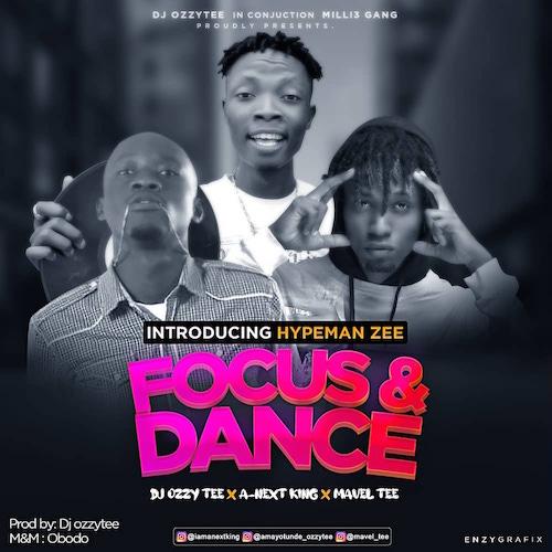 DJ Ozzytee - Focus & Dance Ft. A-Next King x Mavel Tee