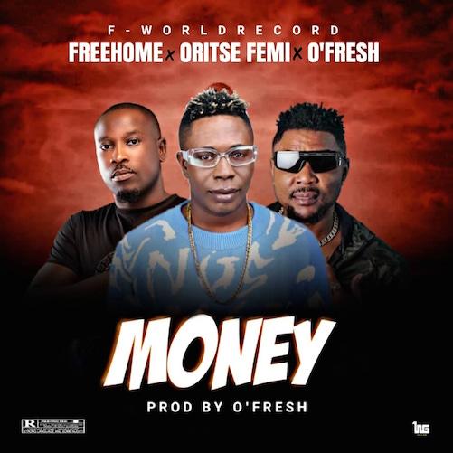 Freehome - Money Ft. Oritse Femi& O'Fresh