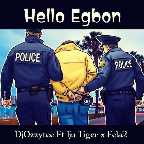 DJ Ozzytee - Hello Egbon (Refix) Ft. Iju Tiger x Fela 2