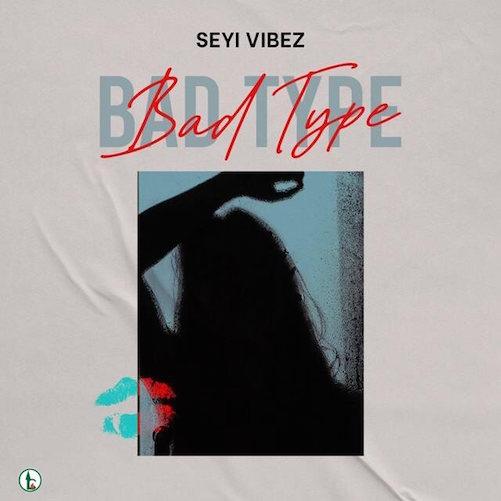 Seyi Vibez - Bad Type