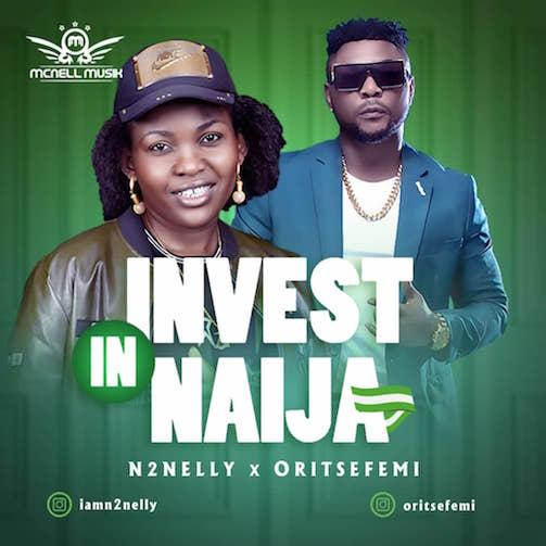 N2Nelly - Invest In Naija Ft. Oritse Femi