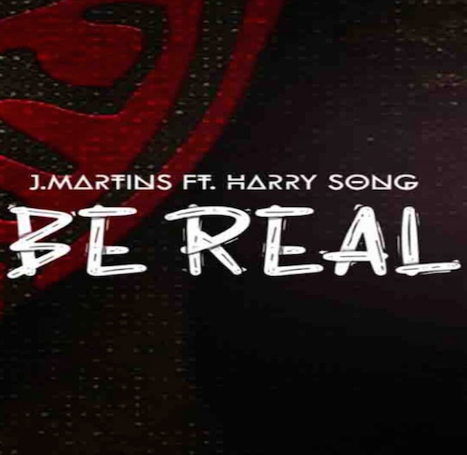 J. Martins - Be Real Ft. Harrysong