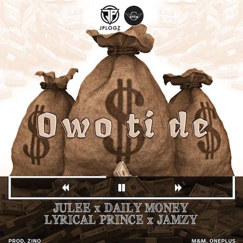 Julee - Owo Tide Ft. Daily Money, Lyrical Prince & Jamzy