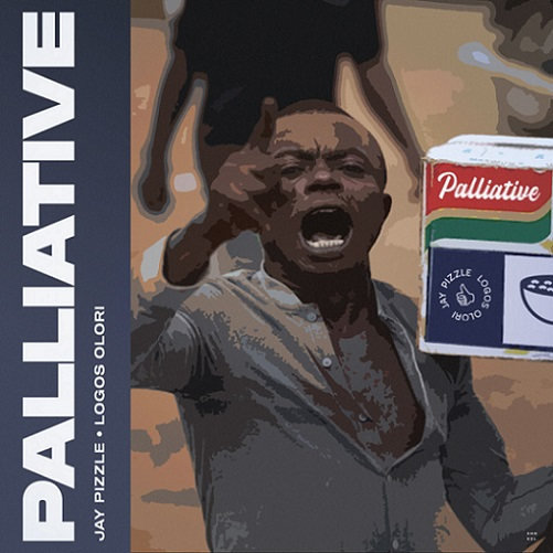 Jay Pizzle - Palliative Ft. Logos Olori