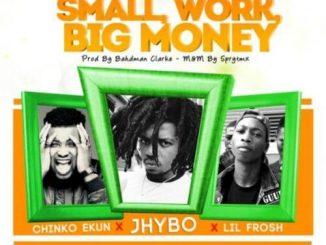 Jhybo Ft. Chinko Ekun & Lil Frosh - Small Work, Big Money
