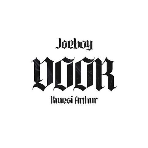 Lyrics Joeboy - Door (Remix) Ft. Kwesi Arthur