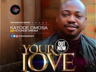Kayode Omosa Ft. Yetunde Omosa - Your Love Lyrics