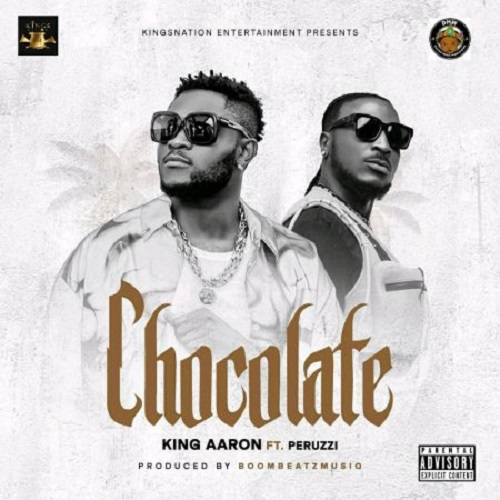 King Aaron Ft. Peruzzi - Chocolate