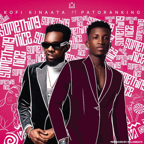 Kofi Kinaata - Something Nice Ft. Patoranking
