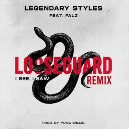 Legendary Styles - Loose Guard (I See, I Saw) Remix Ft. Falz