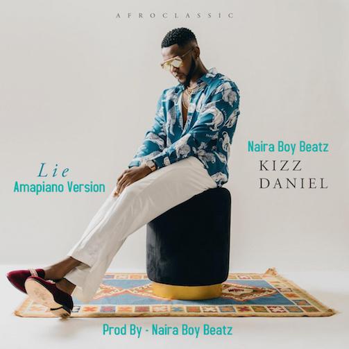 Kizz Daniel - Lie (Amapiano Version) Prod. by Naira Boy
