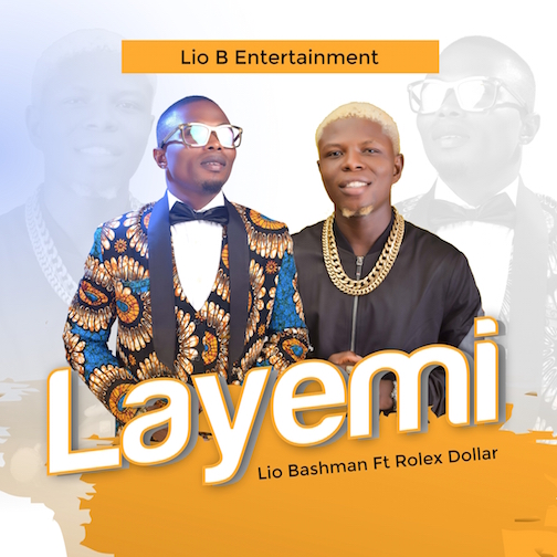 Lio Bash - Layemi Ft. Rolex Dollar