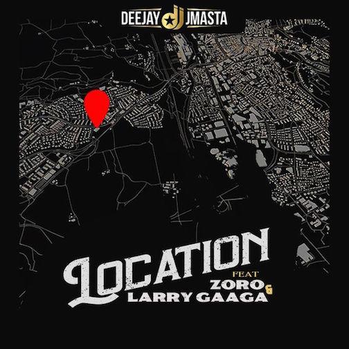 Deejay J Masta Ft. Zoro & Larry Gaaga - Location