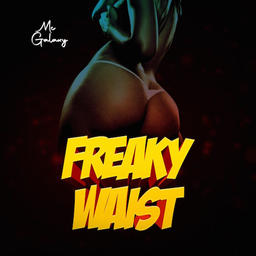 https://www.flexymusic.ng/wp-content/uploads/MC-Galaxy-Freaky-Waist.jpg