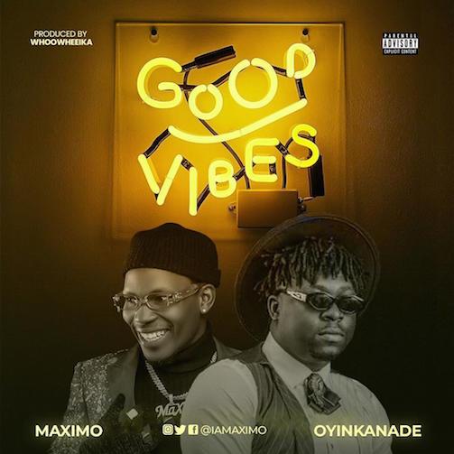 MaXimo - Good Vibes Ft. Oyinkanade