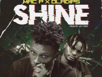 Mac P - Shine Ft. Oladips