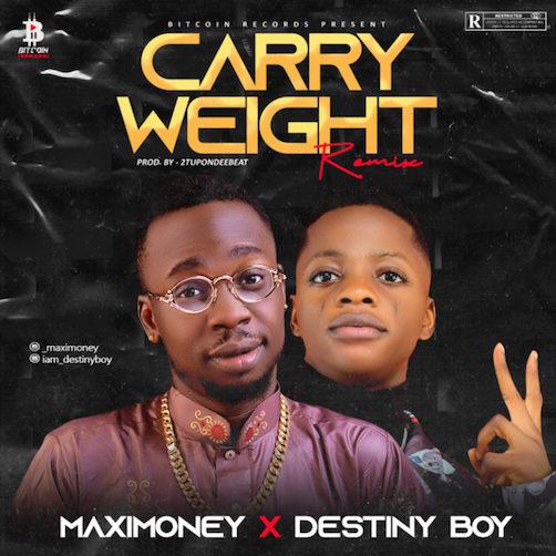 Maxi Money - Carry Weight (Remix) Ft. Destiny Boy