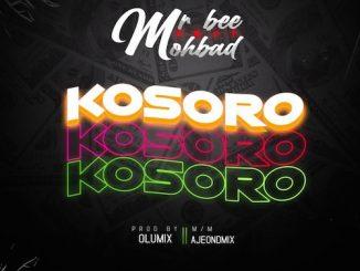 Mr Bee - Kosoro Ft. Mohbad