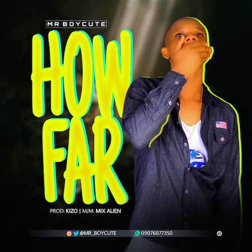 Mr Boycute - How Far