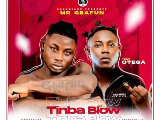 Mr Gbafun Ft. Otega - Tinba Blow