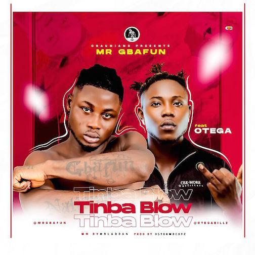 Mr Gbafun Ft. Otega - Tinba Blow