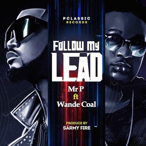 Mr P Ft. Wande Coal - Follow My Lead Lyrics