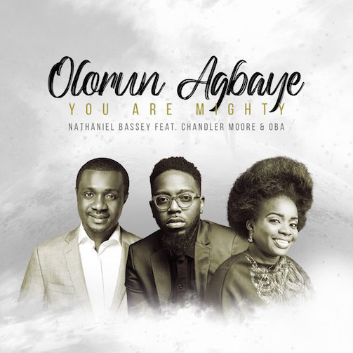 Nathaniel Bassey - Olorun Agbaye (You Are Mighty) Ft. Chandler Moore & Oba