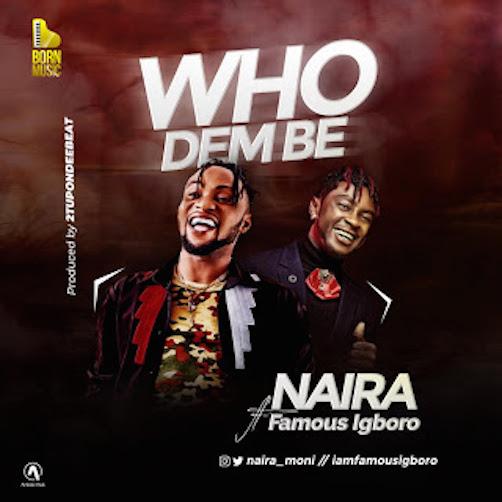 Oluwa Naira x Famous Igboro - Who Dem Be