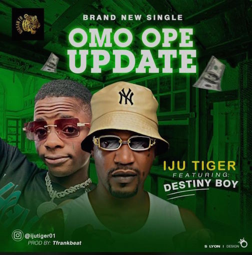 Iju Tiger - Omo Ope Update Ft. Destiny Boy