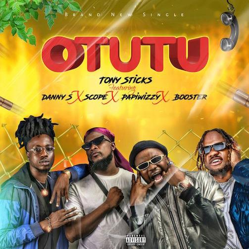 Tony Sticks - Otutu Ft. Danny S, Scope, Papiwizzy & Booster