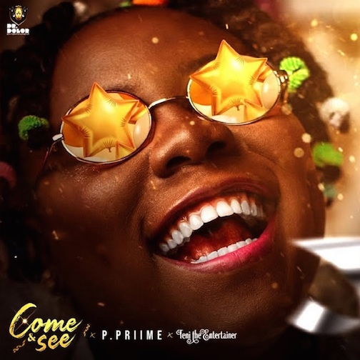 P. Priime - Come & See Ft. Teni