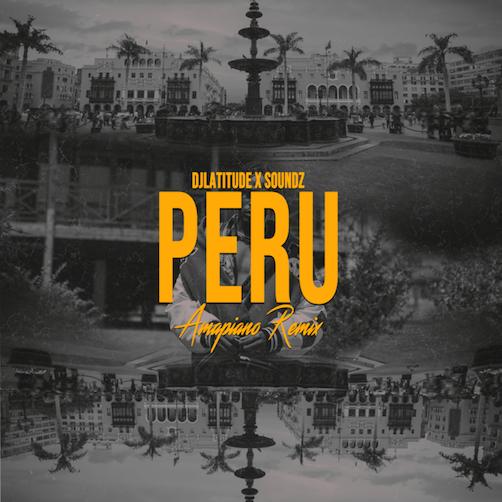 DJ Latitude & Soundz - Peru (Amapiano Remix) Ft. Fireboy DML