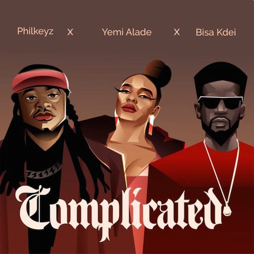 Philkeyz - Complicated Ft. Yemi Alade & Bisa Kdei